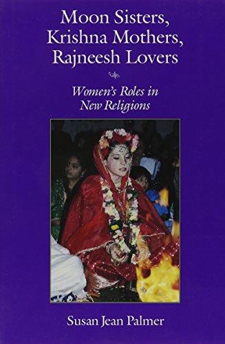 Moon Sisters, Krishna Mothers, Rajneesh Lovers: Women's: Susan J. Palmer