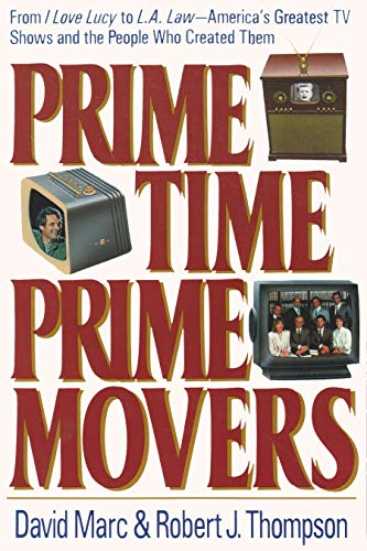 Prime Time, Prime Movers: From I Love Lucy to L.A. Law-America's Greatest TV Shows and the People Who Created Them (The Television) (0815603118) by Marc, David; Thompson, Robert J.