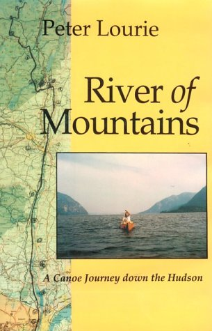 River of Mountains A Canoe Journey Down the Hudson: Lourie, Peter