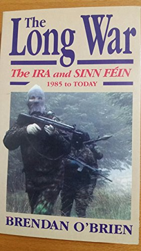 The Long War: The IRA and Sinn Fein 1985 to Today (Irish Studies) (0815603193) by O'Brien, Brendan