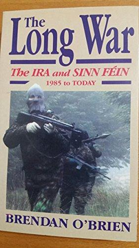 The Long War: The IRA and Sinn Fein 1985 to Today (Irish Studies): Brendan O'Brien
