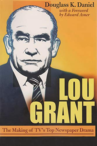 Lou Grant: The Making of TV's Top Newspaper Drama (Television and Popular Culture): Daniel, ...
