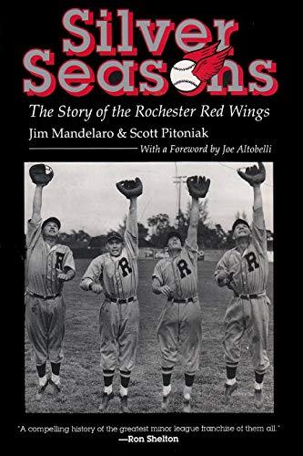 Silver Seasons: The Story of the Rochester Red Wings: Mandelaro, Jim;Pitoniak, Scott