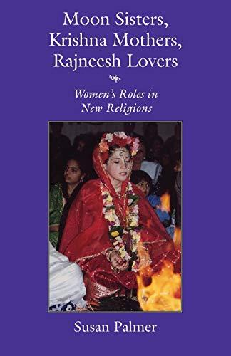 9780815603825: Moon Sisters, Krishna Mothers, Rajneesh Lovers: Women's Roles in New Religions