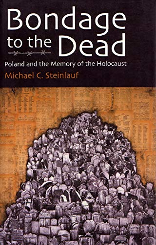 9780815604037: Bondage To the Dead: Poland and the Memory of the Holocaust (Modern Jewish History)