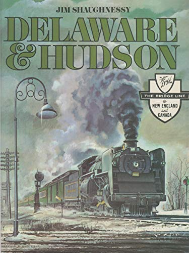 Delaware & Hudson: The History of an Important Railroad Whose Antecedent Was a Canal Network to...