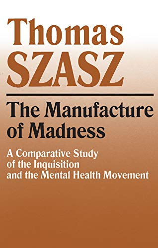 9780815604617: Manufacture of Madness: A Comparative Study of the Inquisition and the Mental Health Movement
