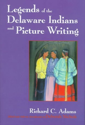 9780815604877: Legends of the Delaware Indians and Picture Writing (The Iroquois and Their Neighbors)