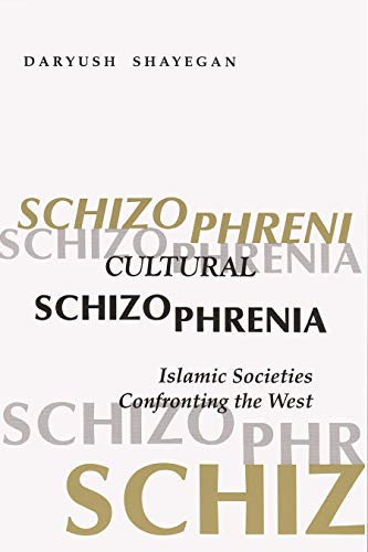 Cultural Schizophrenia: Islamic Societies Confronting the West (0815605072) by Daryush Shayegan