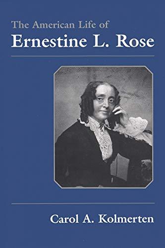 The American Life of Ernestine L. Rose (Hardcover): Carol A. Kolmerten