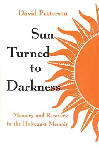 Sun Turned to Darkness: Memory and Recovery in the Holocaust Memoir (Religion, Theology and the Holocaust) (0815605307) by David Patterson