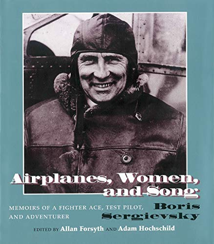 Airplanes, Women, and Song Memoirs of a Fighter Ace, Test Pilot, and Adventurer: Adam Hochschild