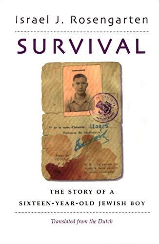 Survival: The Story of a Sixteen-Year-Old Jewish Boy: Rosengarten, Israel J.; Rosengarten, Isreal J...