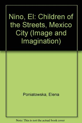 9780815605928: Nino, El: Children of the Streets, Mexico City (Image and Imagination)