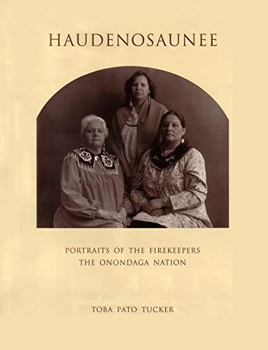 Haudenosaunee: Portraits of the Firekeepers, the Onondaga Nation (Hardcover): Toba Tucker