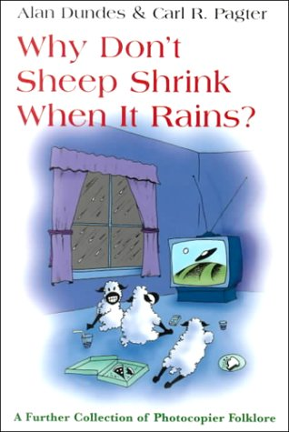 Why Don't Sheep Shrink When It Rains?: A Further Collection of Photocopier Folklore (0815606001) by Dundes, Alan; Pagter, Carl R.