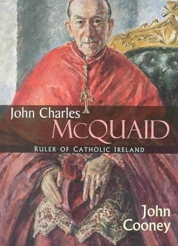 John Charles McQuaid: Ruler of Catholic Ireland: Cooney, John