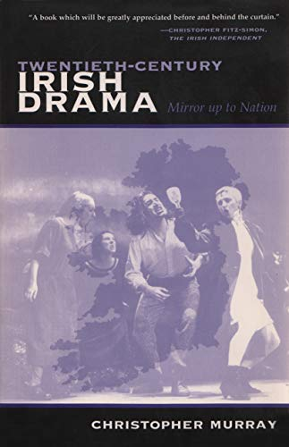 Twentieth-Century Irish Drama: Mirror up to Nation (Irish Studies) (0815606435) by Christopher Murray