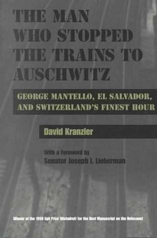 The Man Who Stopped the Trains to Auschwitz: George Mantello, El Salvador, and Switzerland's ...