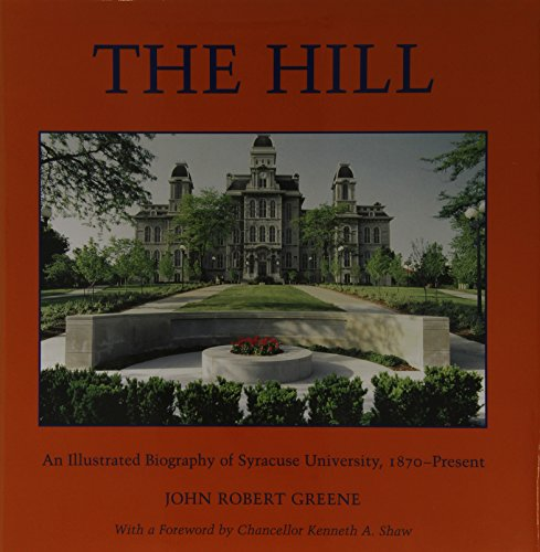 The Hill: An Illustrated Biography of Syracuse University, 1870-Present (Hardcover): John Robert ...