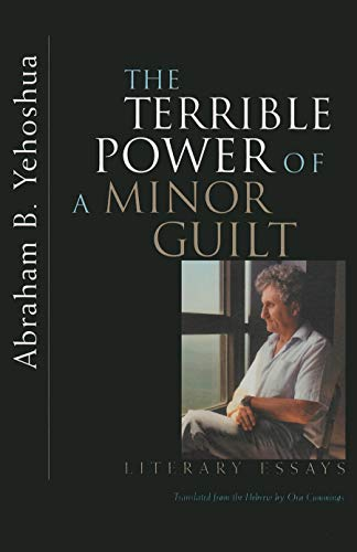 Terrible Power of a Minor Guilt: Literary Essays: Abraham B. Yehoshua