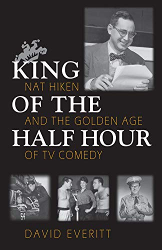 9780815606765: King of the Half Hour: Nat Hiken and the Golden Age of TV Comedy