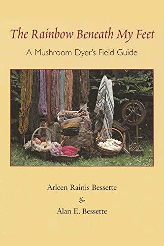 9780815606802: The Rainbow Beneath My Feet: A Mushroom Dyer's Field Guide