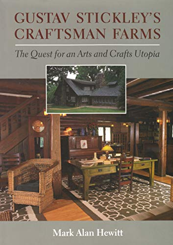 Gustav Stickley's Craftsman Farms: The Quest for an Arts and Crafts Utopia: Mark Alan Hewitt