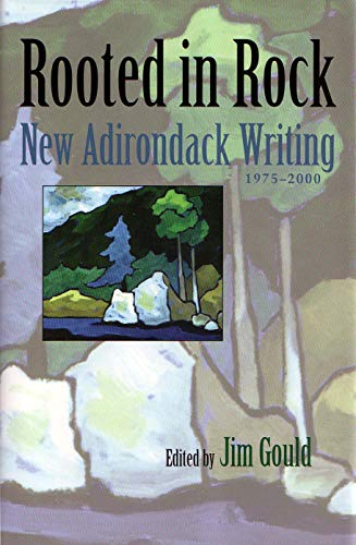 Rooted in Rock New Adirondack Park Writing, 1975 - 2000 Anthology