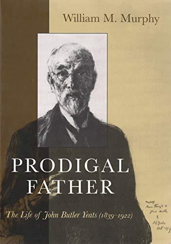 9780815607250: Prodigal Father: The Life of John Butler Yeats (1839-1922) (Irish Studies)