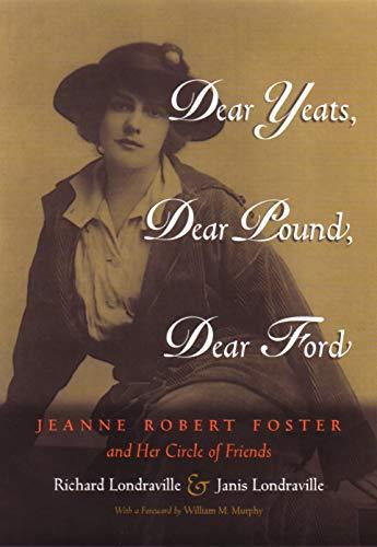 Dear Yeats, Dear Pound, Dear Ford : Richard Londraville; Janis