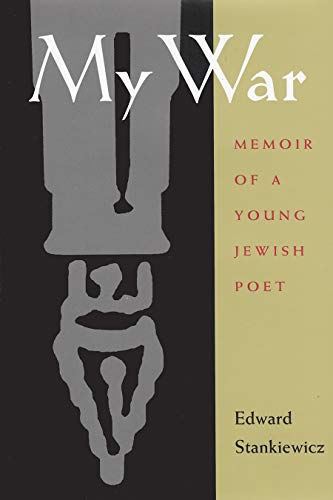 My War: Memoir Of A Young Jewish Poet.: Stankiewicz, Edward; Handler, Barbara (with A Foreword By).