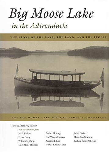 Big Moose Lake in the Adirondacks: The Story of the Lake, the Land, and the People (Hardcover)