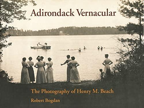 ADIRONDACK VERNACULAR. The Photography Of Henry M. Beach.: Bogdan, Robert.