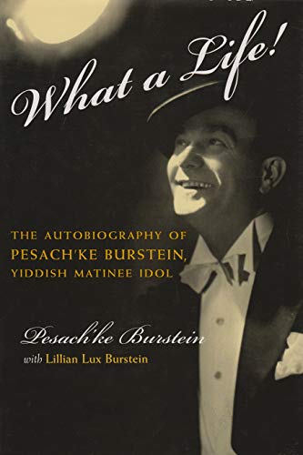What a Life!: The Voice of Pesach'ke Burstein, Yiddish Matinee Idol (Hardcover): Pesach ...