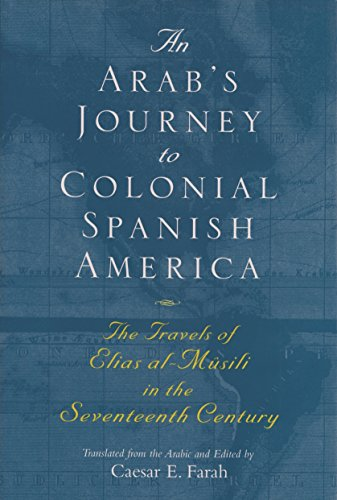 9780815607908: An Arab's Journey to Colonial Spanish America: The Travels of Elias al-Mûsili in the Seventeenth Century (Middle East Literature In Translation)