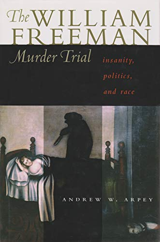 9780815607915: William Freeman Murder Trial: Insanity, Politics, and Race