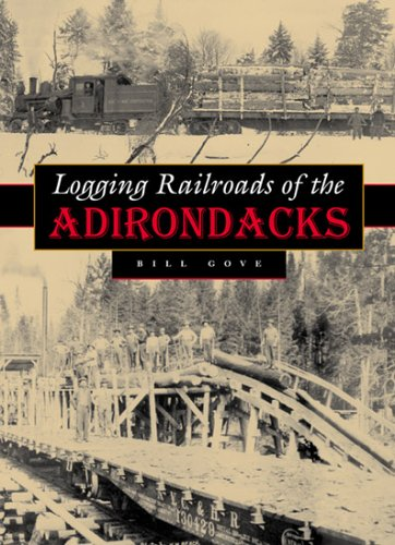 Logging Railroads of the Adirondacks: Gove, Bill