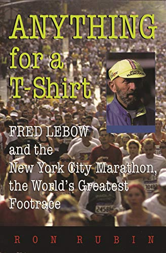 9780815608066: Anything For a T-Shirt: Fred Lebow and the New York City Marathon, the World's Greatest Footrace (Sports and Entertainment)