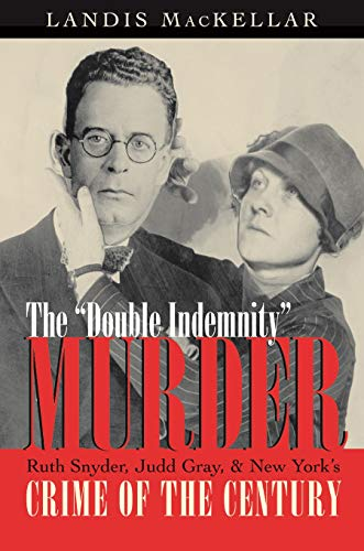 9780815608240: Double Indemnity Murder: Ruth Snyder, Judd Gray, and New York's Crime of the Century