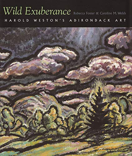 Wild Exuberance: Harold Weston's Adirondack Art (0815608349) by Foster, Rebecca; Welsh, Caroline M.