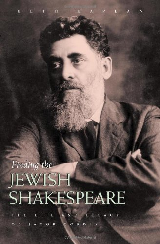 9780815608844: Finding the Jewish Shakespeare: The Life and Legacy of Jacob Gordin (Judaic Traditions in Literature, Music, and Art)