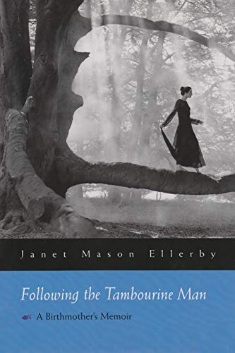 Following the Tambourine Man : A Birthmother's: Janet Mason Ellerby