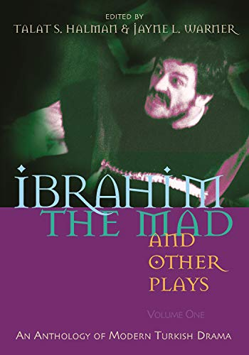 Ibrahim the Mad and Other Plays: An Anthology of Modern Turkish Drama, Volume One (Paperback): ...