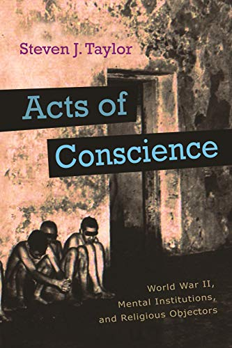 Acts of Conscience: World War II, Mental Institutions, and Religious Objectors (Hardcover): Steven ...