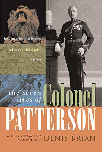 9780815609278: The Seven Lives of Colonel Patterson: How an Irish Lion Hunter Led the Jewish Legion to Victory