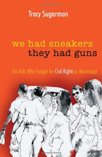 We Had Sneakers, They Had Guns: The Kids Who Fought for Civil Rights in Mississippi (Hardcover): ...