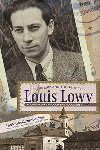 9780815609650: The Life and Thought of Louis Lowy: Social Work Through the Holocaust (Religion, Theology and the Holocaust)