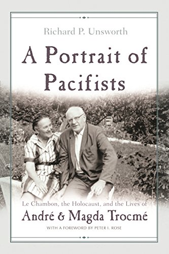 A Portrait of Pacifists Le Chambon, the Holocaust and the Lives of Andre and Magda Trocme Religion,...