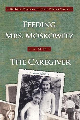 Feeding Mrs. Moskowitz and The Caregiver : Fran Pokras Yariv;